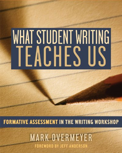 What Student Writing Teaches Us Formative Assessment in the Writing Workshop  2009 edition cover