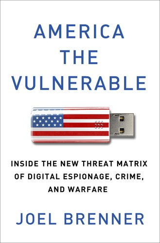 America the Vulnerable Inside the New Threat Matrix of Digital Espionage, Crime, and Warfare  2011 9781594203138 Front Cover