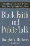Black Faith and Public Talk Critical Essays on James H. Cone's Black Theology and Black Power  2007 edition cover