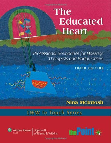 Educated Heart Professional Boundaries for Massage Therapists and Bodyworkers 3rd 2010 (Revised) edition cover