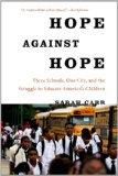 Hope Against Hope Three Schools, One City, and the Struggle to Educate America's Children  2014 edition cover