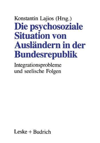 Die Psychosoziale Situation Von Ausländern in Der Bundesrepublik: Integrationsprobleme Ausländischer Familien Und Die Seelischen Folgen  2012 9783810011138 Front Cover
