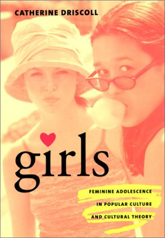 Girls Feminine Adolescence in Popular Culture and Cultural Theory  2002 edition cover
