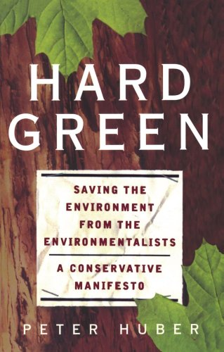 Hard Green Saving the Environment from the Environmentalists - A Conservative Manifesto  2000 edition cover