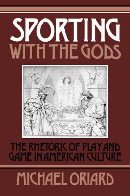Sporting with the Gods The Rhetoric of Play and Game in American Literature  1991 9780521391139 Front Cover