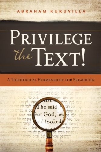 Privilege the Text! A Theological Hermeneutic for Preaching N/A edition cover