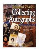 Standard Guide to Collecting Autographs : A Reference and Value Guide  1999 9780873416139 Front Cover