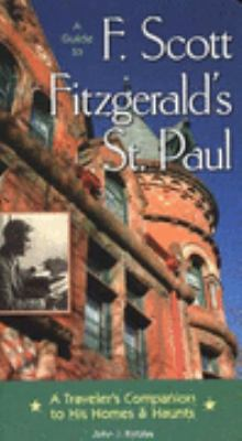 Guide to F Scott Fitzgerald's St Paul A Traveler's Companion to His Homes and Haunts  2004 9780873515139 Front Cover