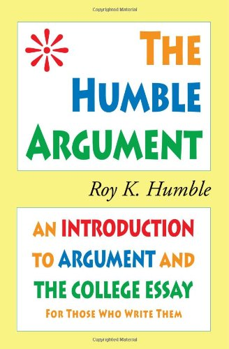 Humble Argument An Introduction to Argument and the College Essay  2010 edition cover