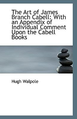 Art of James Branch Cabell With an Appendix of Individual Comment upon the Cabell Books N/A 9781113410139 Front Cover