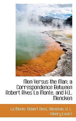 Men Versus the Man; a Correspondence Between Robert Rives la Monte, and H L Mencken N/A 9781113522139 Front Cover