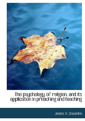 Psychology of Religion, and Its Application in Preaching and Teaching N/A 9781115375139 Front Cover