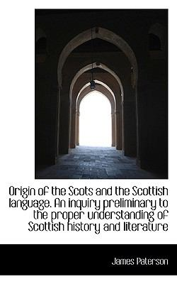 Origin of the Scots and the Scottish Language an Inquiry Preliminary to the Proper Understanding Of  N/A 9781116815139 Front Cover