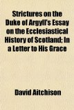 Strictures on the Duke of Argyll's Essay on the Ecclesiastical History of Scotland; in a Letter to His Grace N/A edition cover
