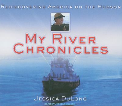 My River Chronicles: Rediscovering America on the Hudson  2009 9781400114139 Front Cover