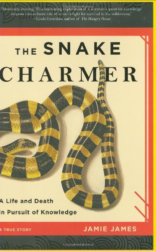 Snake Charmer A Life and Death in Pursuit of Knowledge  2008 9781401302139 Front Cover
