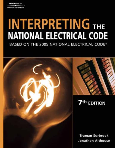 Interpreting the National Electrical Code Based on the 2005 National Electric Code 7th 2005 (Revised) 9781401852139 Front Cover
