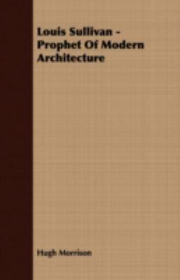 Louis Sullivan - Prophet of Modern Architecture   2012 9781406732139 Front Cover
