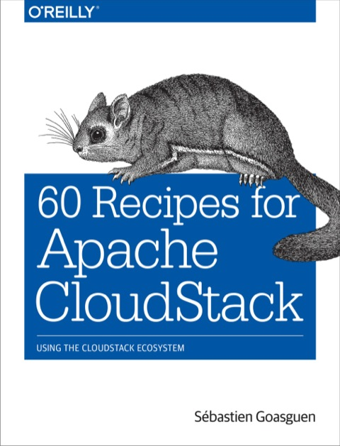 60 Recipes for Apache CloudStack Using the CloudStack Ecosystem  2014 9781491910139 Front Cover