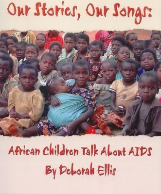Our Stories, Our Songs African Children Talk about AIDS  2005 9781550419139 Front Cover