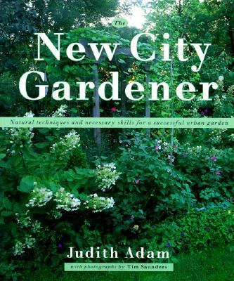 New City Gardener Natural Techniques and Necessary Skills for a Successful City Garden  1999 9781552093139 Front Cover