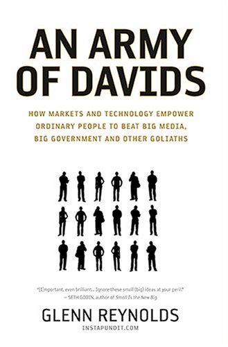 Army of Davids How Markets and Technology Empower Ordinary People to Beat Big Media, Big Government, and Other Goliaths  2007 (Annotated) 9781595551139 Front Cover