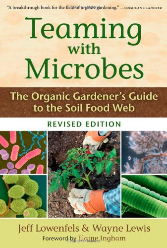 Teaming with Microbes The Organic Gardener's Guide to the Soil Food Web  2010 (Revised) edition cover
