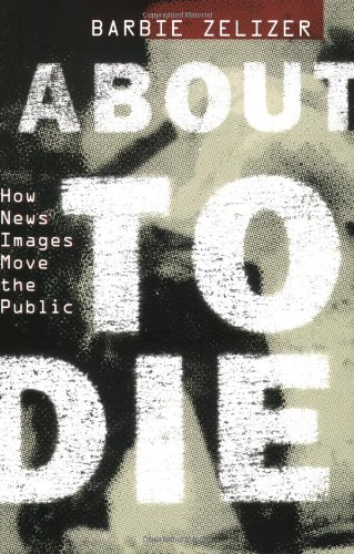 About to Die How News Images Move the Public  2010 9780199752140 Front Cover