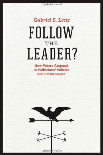 Follow the Leader? How Voters Respond to Politicians' Policies and Performance  2012 edition cover