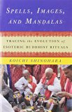 Spells, Images, and Mandalas Tracing the Evolution of Esoteric Buddhist Rituals  2014 9780231166140 Front Cover