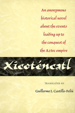 Xicot�ncatl An Anonymous Historical Novel about the Events Leading up to the Conquest of the Aztec Empire  1999 edition cover