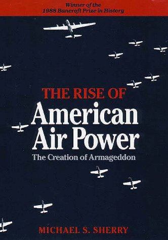 Rise of American Air Power The Creation of Armageddon  1987 (Reprint) 9780300044140 Front Cover