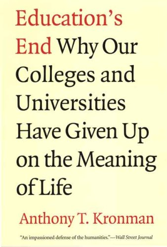 Education's End Why Our Colleges and Universities Have Given up on the Meaning of Life  2008 edition cover