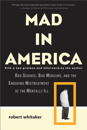 Mad in America Bad Science, Bad Medicine, and the Enduring Mistreatment of the Mentally Ill 2nd edition cover