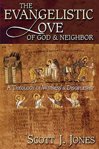 Evangelistic Love of God and Neighbor A Theology of Discipleship and Witness  2003 edition cover