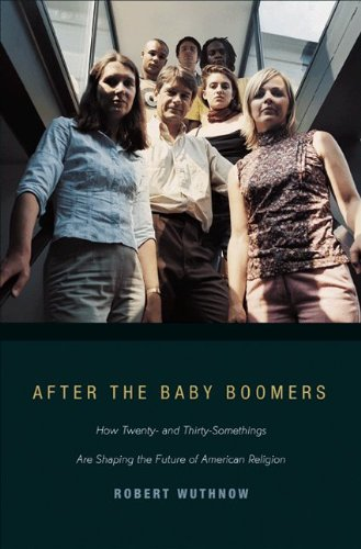 After the Baby Boomers How Twenty - and Thirty - Somethings Are Shaping the Future of American Religion  2010 edition cover