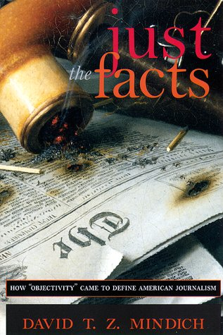 Just the Facts How Objectivity Came to Define American Journalism  1998 edition cover