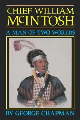 Chief William Mcintosh A Man of Two Worlds  1988 9780877973140 Front Cover