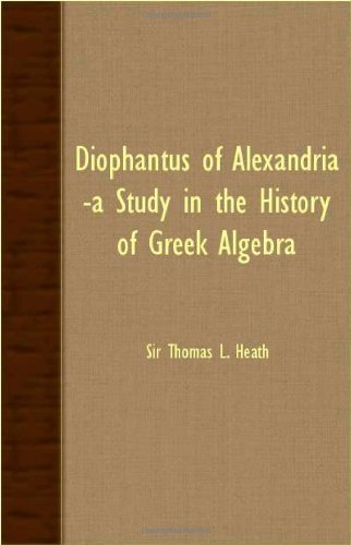 Diophantus of Alexandria: A Study in the History of Greek Algebra  2007 9781406763140 Front Cover