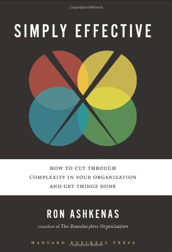 Simply Effective How to Cut Through Complexity in Your Organization and Get Things Done  2009 edition cover