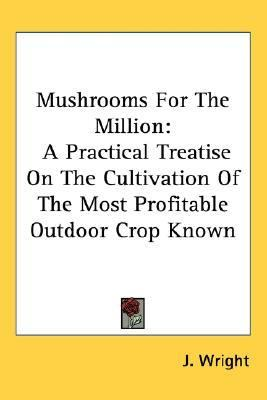 Mushrooms for the Million A Practical Treatise on the Cultivation of the Most Profitable Outdoor Crop Known N/A edition cover