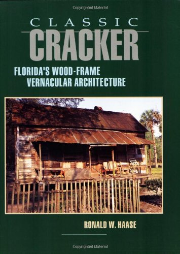 Classic Cracker Florida's Wood-Frame Vernacular Architecture N/A edition cover