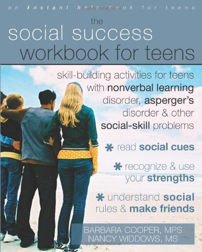 Social Success Workbook for Teens Skill-Building Activities for Teens with Nonverbal Learning Disorder, Asperger's Disorder and Other Social-Skill Problems N/A edition cover