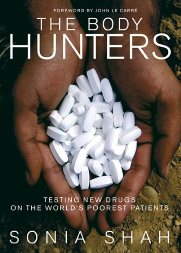 Body Hunters Testing New Drugs on the World's Poorest Patients  2007 edition cover