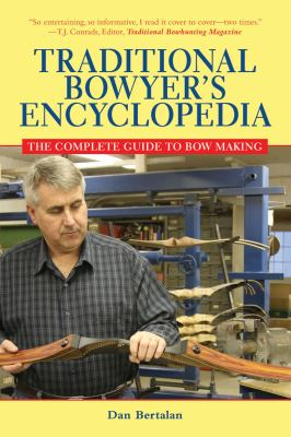 Traditional Bowyer's Encyclopedia The Complete Guide to Bow Making N/A 9781616081140 Front Cover