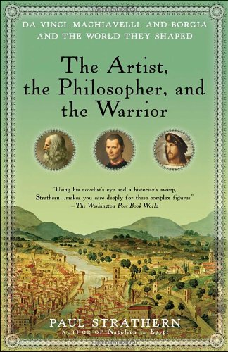 Artist, the Philosopher, and the Warrior Da Vinci, Machiavelli, and Borgia and the World They Shaped N/A 9780553386141 Front Cover