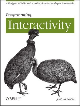 Programming Interactivity A Designer's Guide to Processing, Arduino, and OpenFrameworks  2009 edition cover