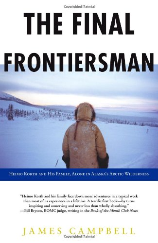 Final Frontiersman Heimo Korth and His Family, Alone in Alaska's Arctic Wilderness  2005 edition cover