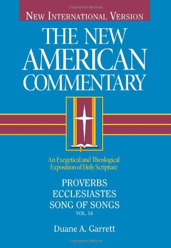 New American Commentary - Proverbs, Ecclesiastes, Song of Songs An Exegetical and Theological Exposition of Holy Scripture  1993 edition cover