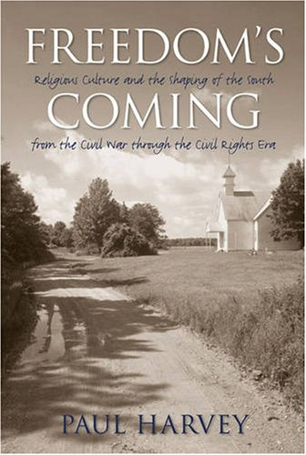 Freedom's Coming Religious Culture and the Shaping of the South from the Civil War Through the Civil Rights Era  2007 edition cover